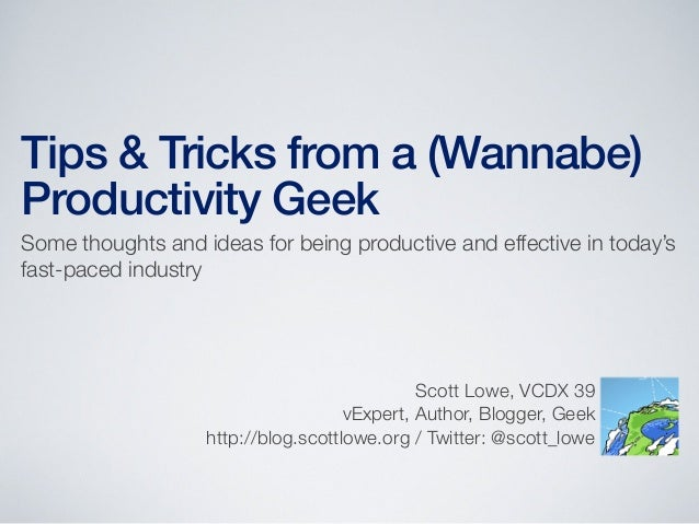 Tips & Tricks from a (Wannabe)Productivity GeekSome thoughts and ideas for being productive and effective in today'sfast-p...