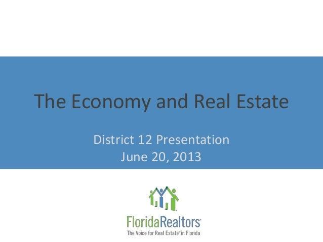 The Economy and Real EstateDistrict 12 PresentationJune 20, 2013