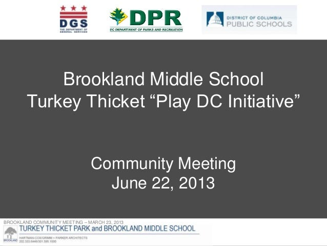 "BROOKLAND COMMUNITY MEETING – MARCH 23, 2013Brookland Middle SchoolTurkey Thicket ""Play DC Initiative""Community MeetingJun..."