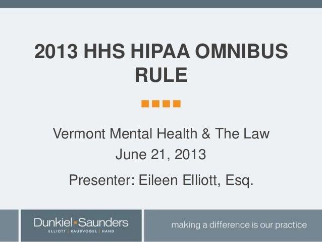 2013 HHS HIPAA OMNIBUS RULE Vermont Mental Health & The Law June 21, 2013 Presenter: Eileen Elliott, Esq. 1
