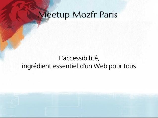 Meetup Mozfr ParisLaccessibilité,ingrédient essentiel dun Web pour tous