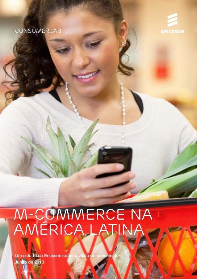 M-COMMERCE NAAMÉRICA LATINAJunho de 2013Um estudo da Ericsson sobre a visão do consumidor