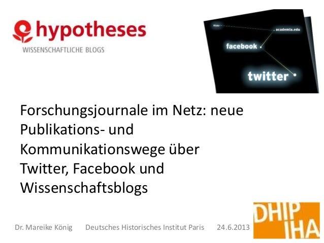 Forschungsjournale im Netz: neuePublikations- undKommunikationswege überTwitter, Facebook undWissenschaftsblogsDr. Mareike...