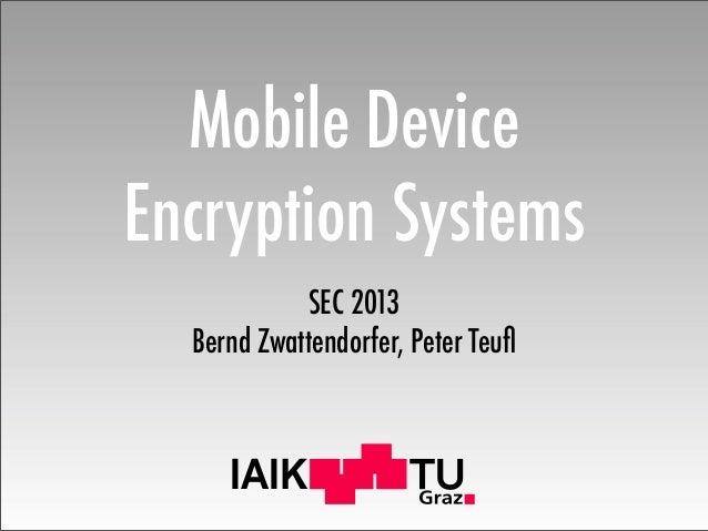 IAIK Mobile Device Encryption Systems SEC 2013 Bernd Zwattendorfer, Peter Teufl