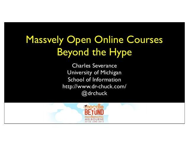 Massvely Open Online CoursesBeyond the HypeCharles SeveranceUniversity of MichiganSchool of Informationhttp://www.dr-chuck...