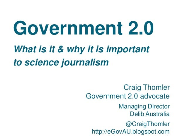 Government 2.0What is it & why it is importantto science journalismCraig ThomlerGovernment 2.0 advocateManaging DirectorDe...