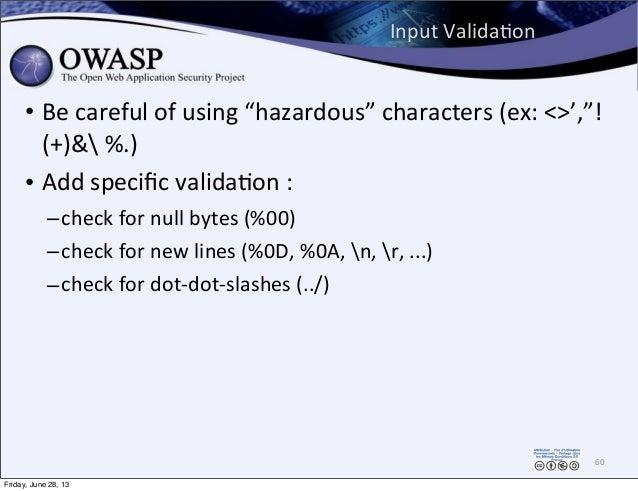 "Input  ValidaPon • Be  careful  of  using  ""hazardous""  characters  (ex:  <>',""! (+)&  %.) • Add  spec..."