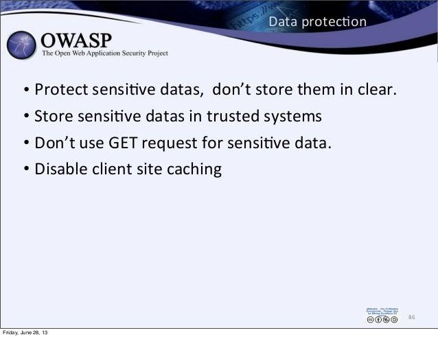 Data  protecPon • Protect  sensiPve  datas,    don't  store  them  in  clear. • Store  sensiPve  dat...