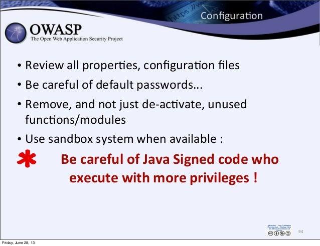ConfiguraPon 94 • Review  all  properPes,  configuraPon  files • Be  careful  of  default  passwords... • Rem...