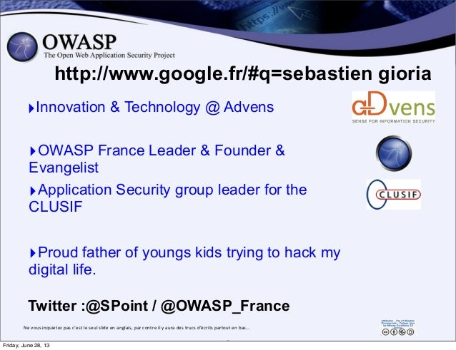 http://www.google.fr/#q=sebastien gioria ‣OWASP France Leader & Founder & Evangelist ‣Innovation & Technology @ Advens Twi...