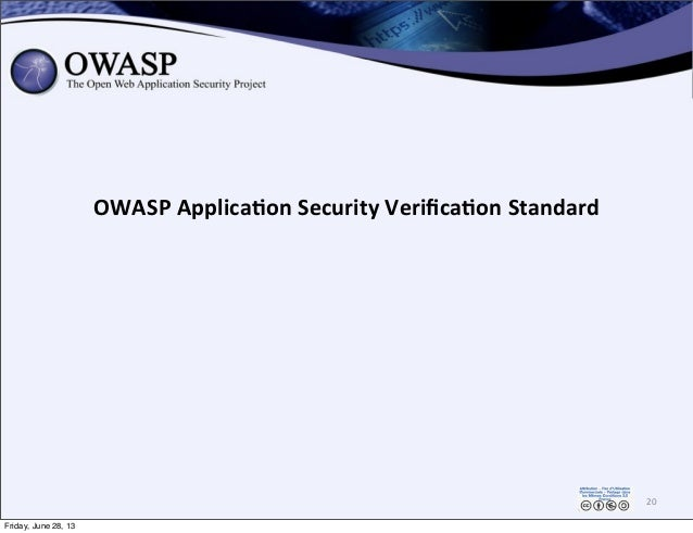 OWASP  Applica,on  Security  Verifica,on  Standard 20 Friday, June 28, 13