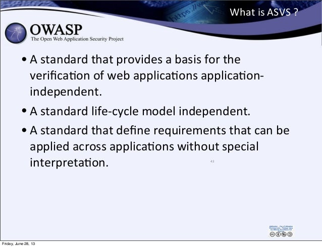 What  is  ASVS  ? • A  standard  that  provides  a  basis  for  the   verificaPon  of  web  app...