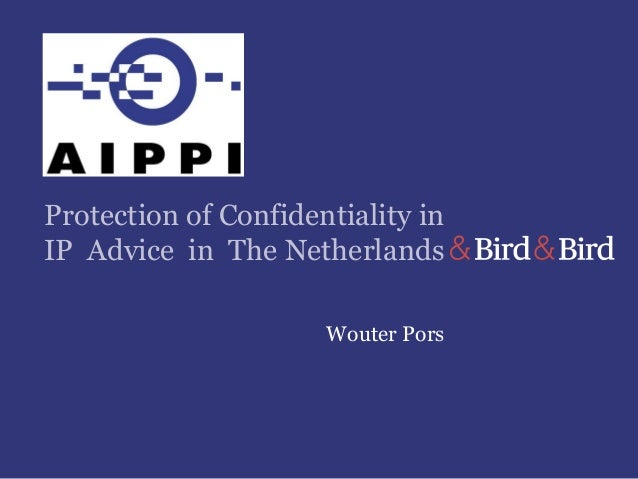 Protection of Confidentiality in IP Advice in The Netherlands Wouter Pors