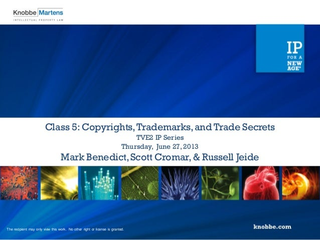 Mark Benedict,Scott Cromar, & Russell Jeide Thursday, June 27, 2013 TVE2 IP Series Class 5: Copyrights,Trademarks,and Trad...