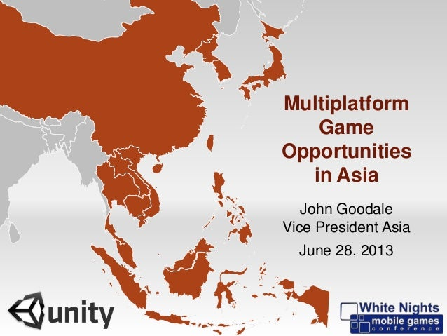 Multiplatform Game Opportunities in Asia John Goodale Vice President Asia June 28, 2013 - - -