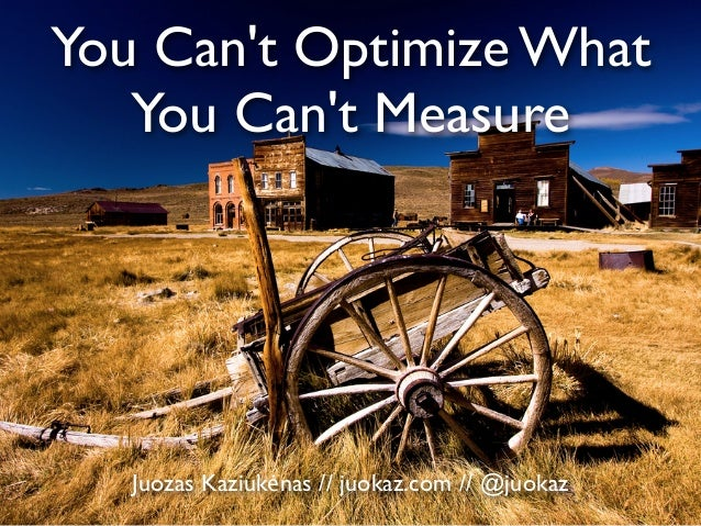 You Can't Optimize What You Can't Measure Juozas Kaziukėnas // juokaz.com // @juokaz