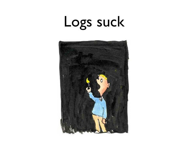 Logs don't suck • Logging exceptions • Detailed information about what happened • If used effectively (processing)