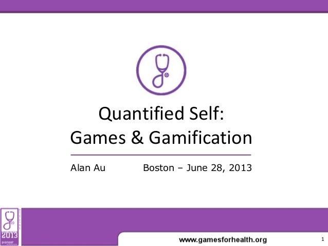 Quantified Self: Games & Gamification Boston – June 28, 2013Alan Au 1