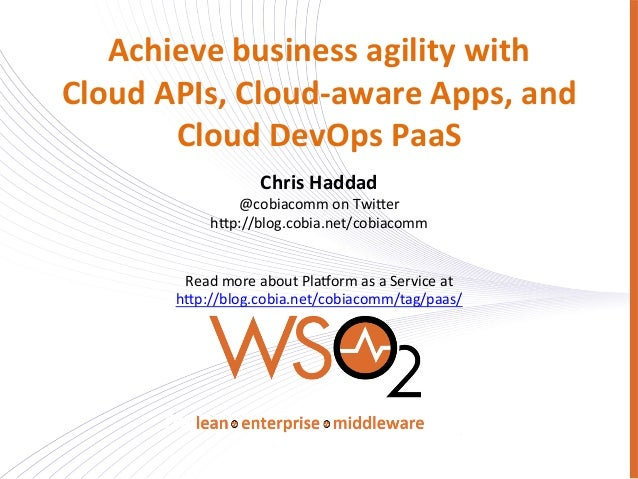 Achieve business agility with  Cloud APIs, Cloud-‐aware Apps, and  Cloud DevOps PaaS Chris ...