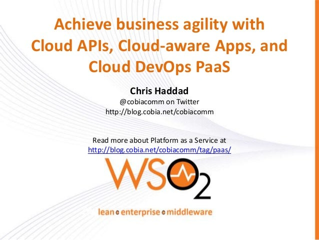 Achieve business agility with Cloud APIs, Cloud-aware Apps, and Cloud DevOps PaaS Chris Haddad @cobiacomm on Twitter http:...