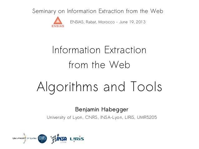Algorithms and Tools Information Extraction from the Web Benjamin Habegger University of Lyon, CNRS, INSA-Lyon, LIRIS, UMR...