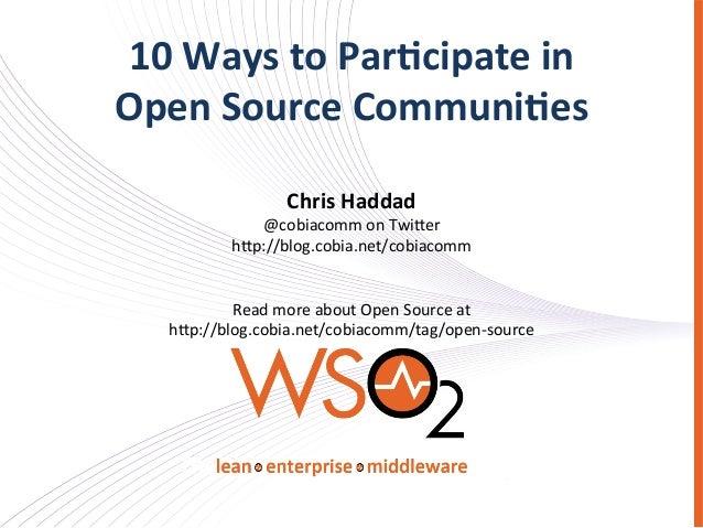 10 Ways to Par,cipate in  Open Source Communi,es Chris Haddad @cobiacomm on Twi,er h,p://blog....