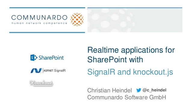 Realtime applications forSharePoint withSignalR and knockout.jsCommunardo Software GmbHChristian HeindelSignalR@c_heindel