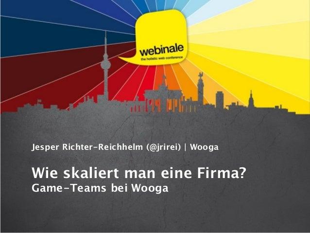 Jesper Richter-Reichhelm (@jrirei) | WoogaWie skaliert man eine Firma?Game-Teams bei Wooga