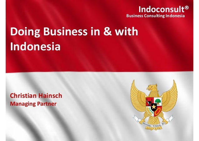 Indoconsult® Business Consulting Indonesia Doing Business in & with Indonesia Christian Hainsch Managing Partner Indoconsu...