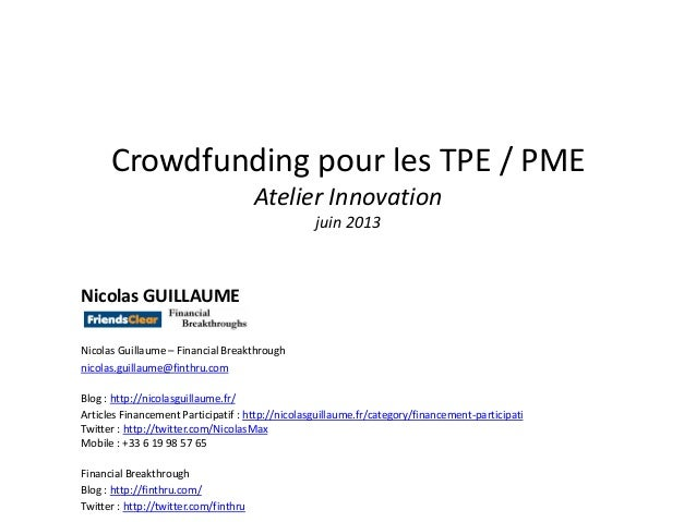 Crowdfunding pour les TPE / PMEAtelier Innovationjuin 2013Nicolas GUILLAUMENicolas Guillaume – Financial Breakthroughnicol...