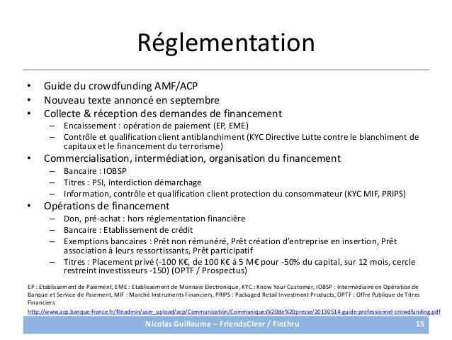 Réglementation• Guide du crowdfunding AMF/ACP• Nouveau texte annoncé en septembre• Collecte & réception des demandes de fi...