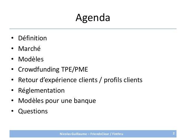 Agenda• Définition• Marché• Modèles• Crowdfunding TPE/PME• Retour d'expérience clients / profils clients• Réglementation• ...