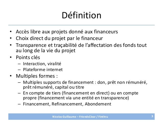 Définition• Accès libre aux projets donné aux financeurs• Choix direct du projet par le financeur• Transparence et traçabi...
