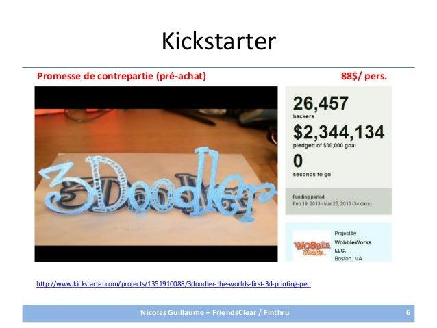 Kickstarter688$/ pers.http://www.kickstarter.com/projects/1351910088/3doodler-the-worlds-first-3d-printing-penPromesse de ...