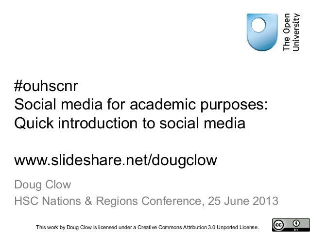 #ouhscnrSocial media for academic purposes:Quick introduction to social mediawww.slideshare.net/dougclowDoug ClowHSC Natio...