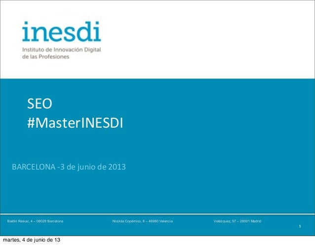 PosgradoSEO@rodrigompaz  SEO#MasterINESDI1BARCELONA -‐3 de junio de 2013Baldiri Reixac, 4 – 08028 Barcelona...