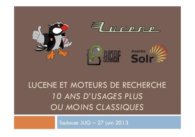 LUCENE ET MOTEURS DE RECHERCHE 10 ANS D'USAGES PLUS OU MOINS CLASSIQUES Toulouse JUG – 27 juin 2013