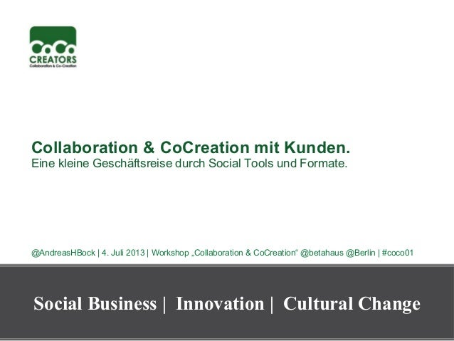 Collaboration & CoCreation mit Kunden. Eine kleine Geschäftsreise durch Social Tools und Formate. @AndreasHBock | 4. Juli ...