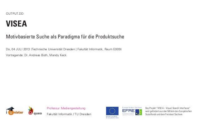 OUTPUT.DD VISEA Motivbasierte Suche als Paradigma für die Produktsuche Do, 04 JULI 2013 (Technische Universität Dresden | ...