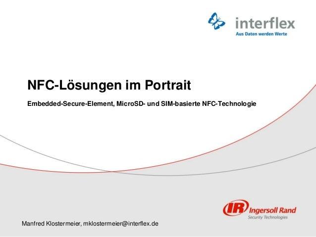 NFC-Lösungen im Portrait Embedded-Secure-Element, MicroSD- und SIM-basierte NFC-Technologie Manfred Klostermeier, mkloster...