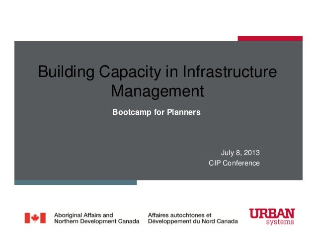 July 8, 2013 CIP Conference Bootcamp for Planners Building Capacity in Infrastructure Management