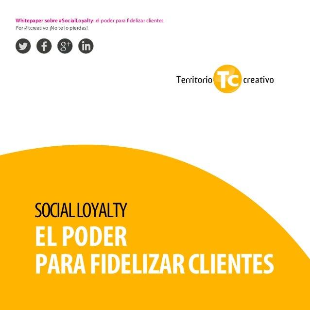 Whitepaper sobre #SocialLoyalty: el poder para fidelizar clientes. Por @tcreativo ¡No te lo pierdas!  SOCIAL LOYALTY  EL P...