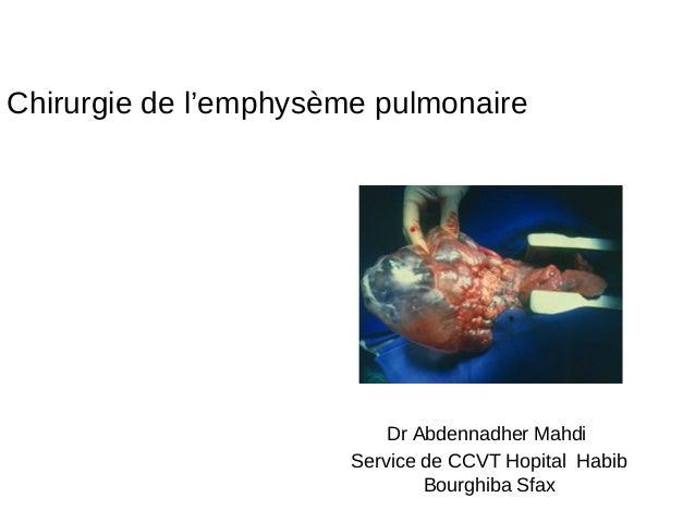 Chirurgie de l'emphysème pulmonaire Dr Abdennadher Mahdi Service de CCVT Hopital Habib Bourghiba Sfax
