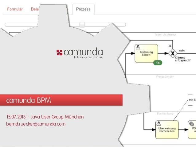 camunda BPM 15.07.2013 – Java User Group München bernd.ruecker@camunda.com