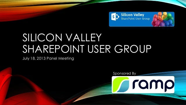 SILICON VALLEY SHAREPOINT USER GROUP July 18, 2013 Panel Meeting Sponsored By