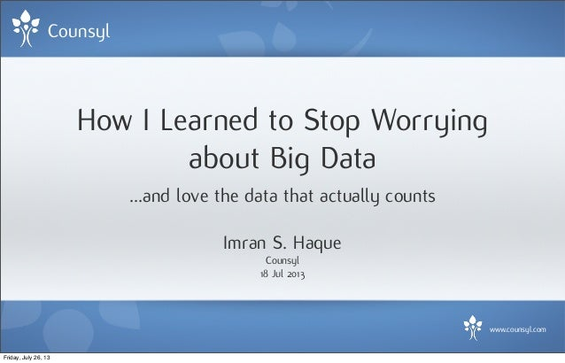Counsyl www.counsyl.com How I Learned to Stop Worrying about Big Data ...and love the data that actually counts Imran S. H...