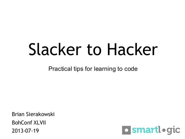 Slacker to Hacker Brian Sierakowski BohConf XLVII 2013-07-19 Practical tips for learning to code