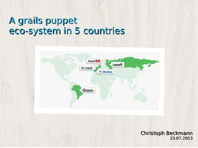 A grails puppetA grails puppet eco-system in 5 countrieseco-system in 5 countries Christoph BeckmannChristoph Beckmann 23....
