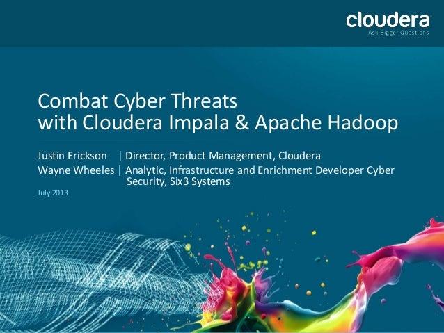 Combat Cyber Threats with Cloudera Impala & Apache Hadoop Justin Erickson | Director, Product Management, Cloudera Wayne W...