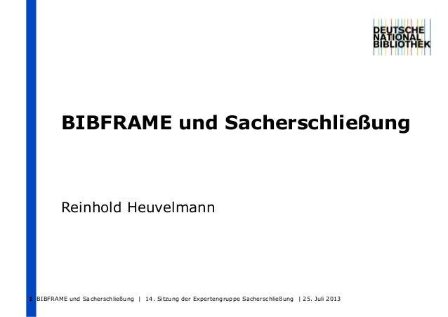 BIBFRAME und Sacherschließung Reinhold Heuvelmann BIBFRAME und Sacherschließung | 14. Sitzung der Expertengruppe Sachersch...